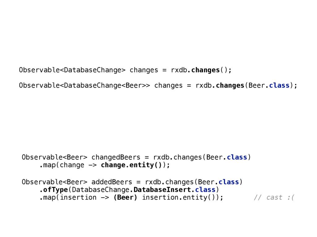Observable<DatabaseChange> changes = rxdb.chang...