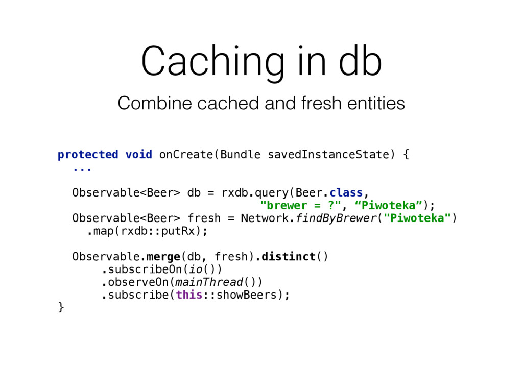 Caching in db protected void onCreate(Bundle sa...