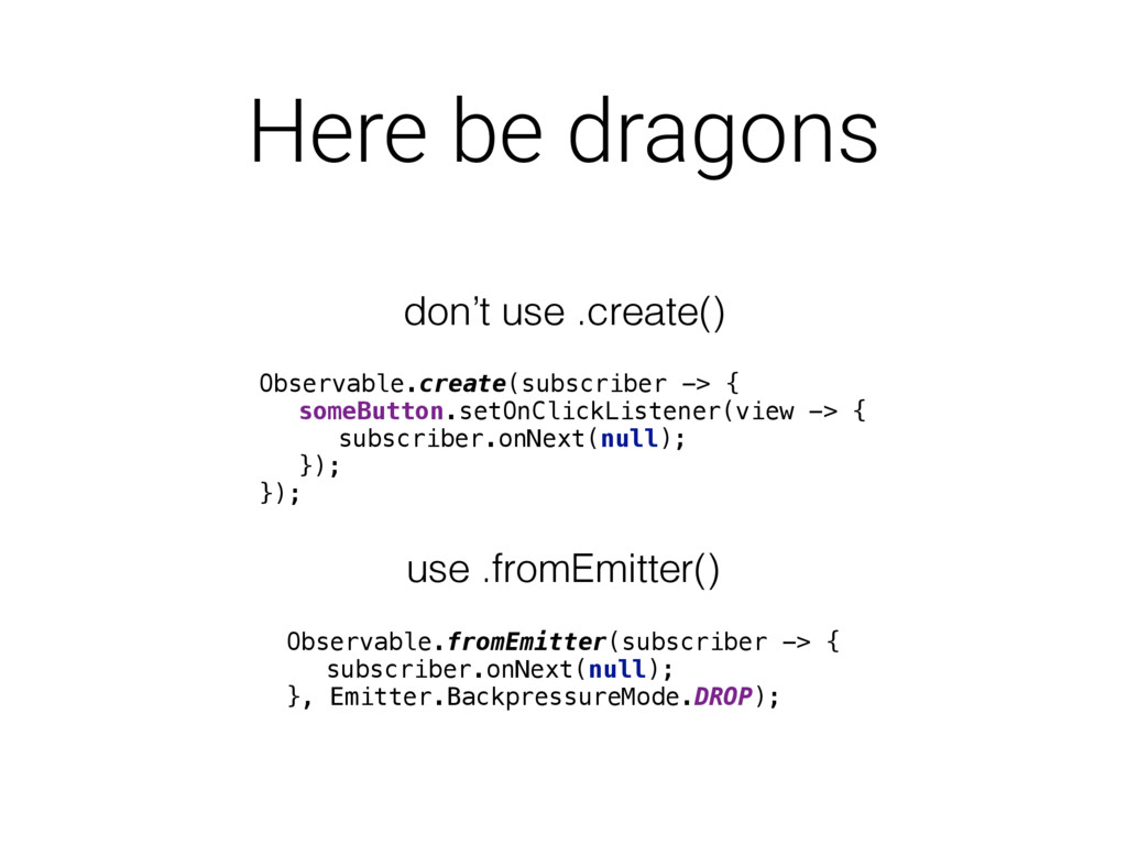 Here be dragons Observable.create(subscriber ->...