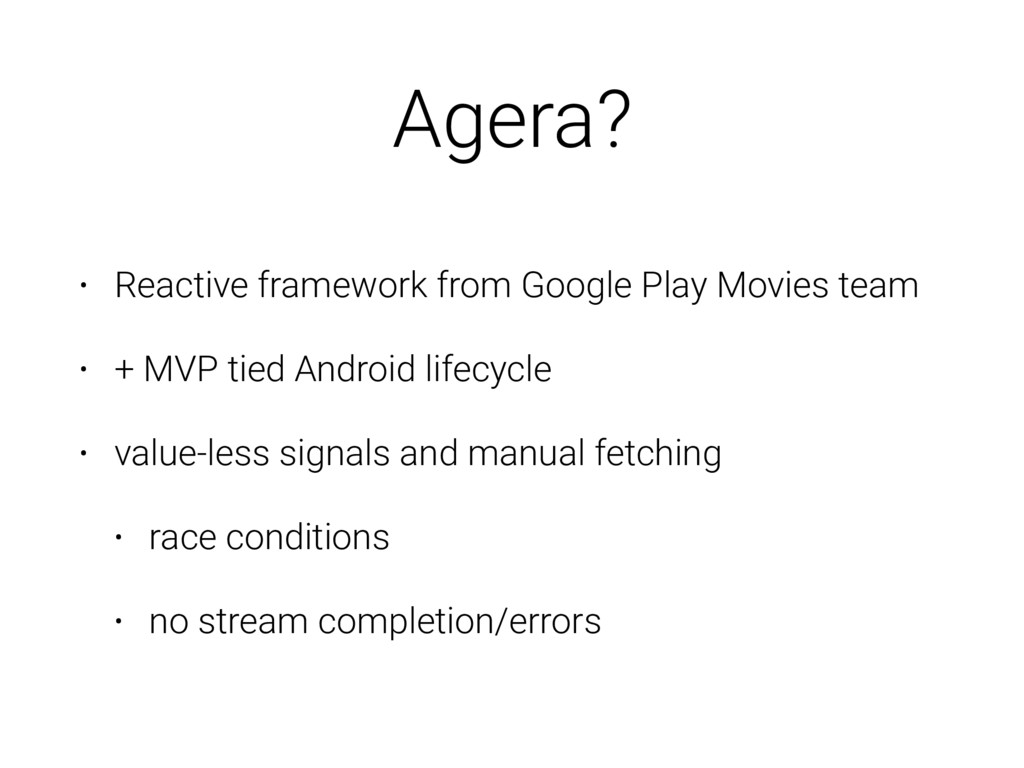 Agera? • Reactive framework from Google Play Mo...