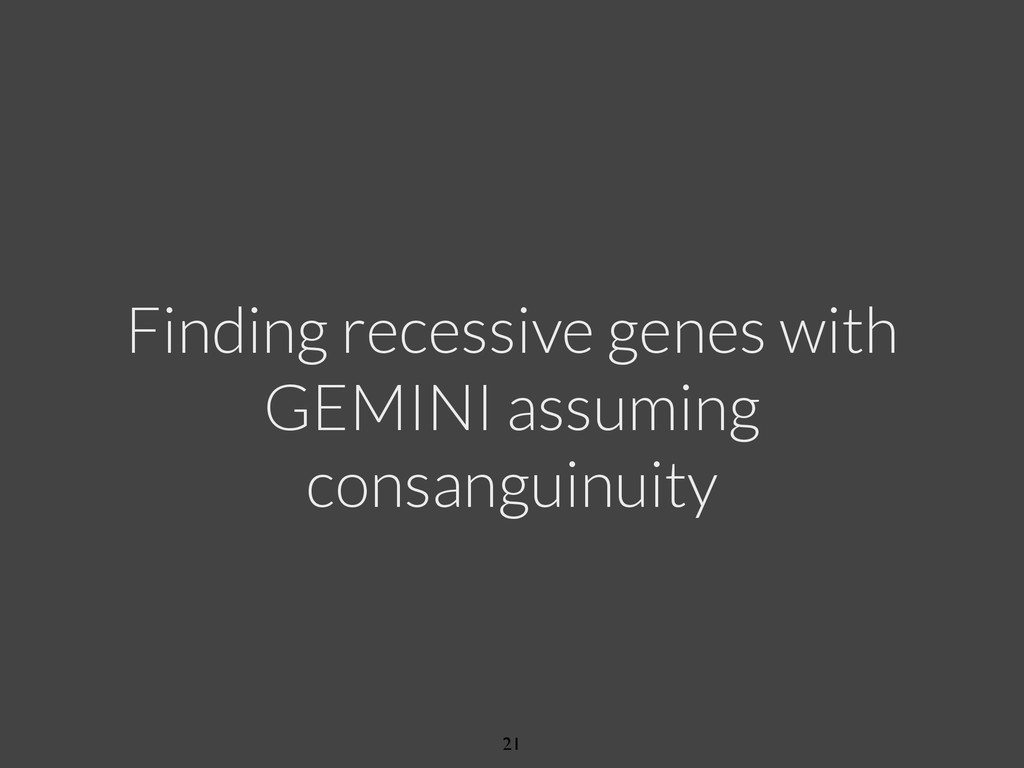 Finding recessive genes with GEMINI assuming co...