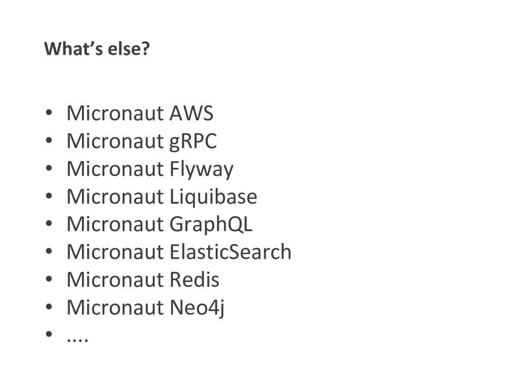 What's else? • Micronaut AWS • Micronaut gRPC •...