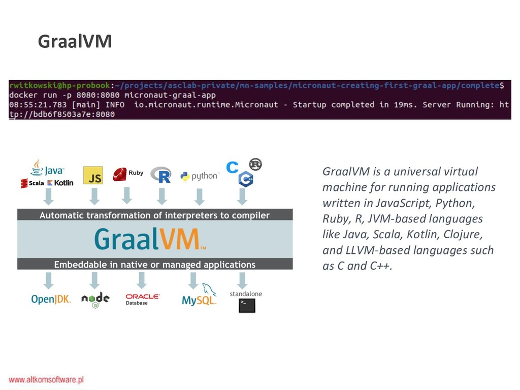 GraalVM GraalVM is a universal virtual machine ...