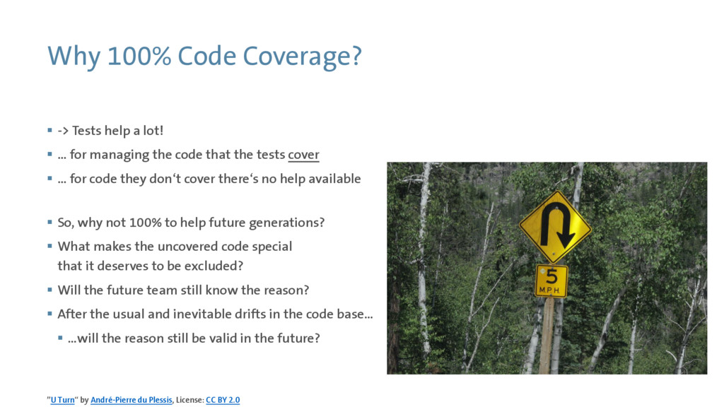 Why 100% Code Coverage?  -> Tests help a lot! ...