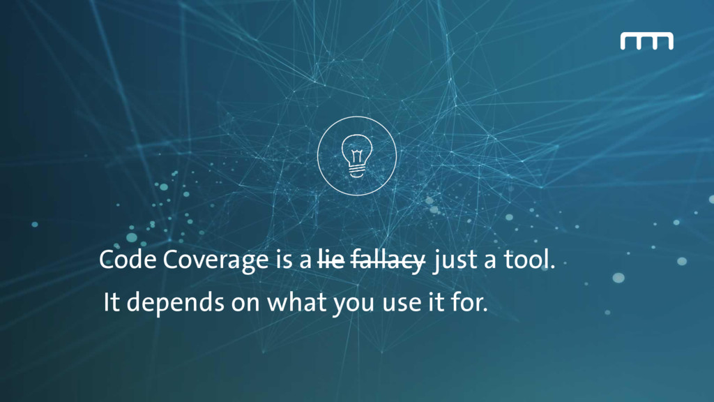 Code Coverage is a fallacy just a tool. lie lie...
