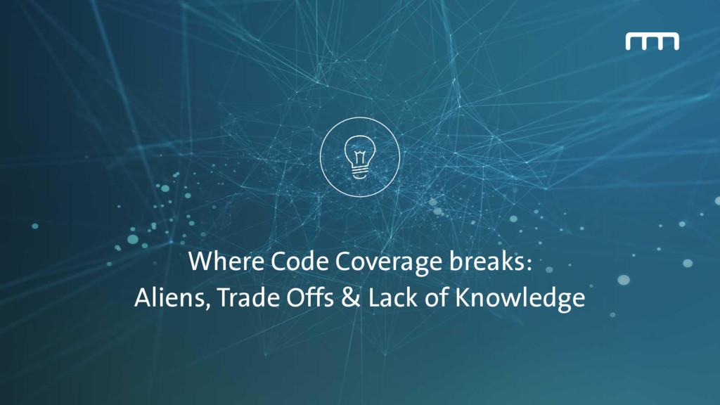 Where Code Coverage breaks: Aliens, Trade Offs ...