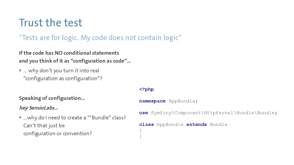 "Trust the test ""Tests are for logic. My code do..."