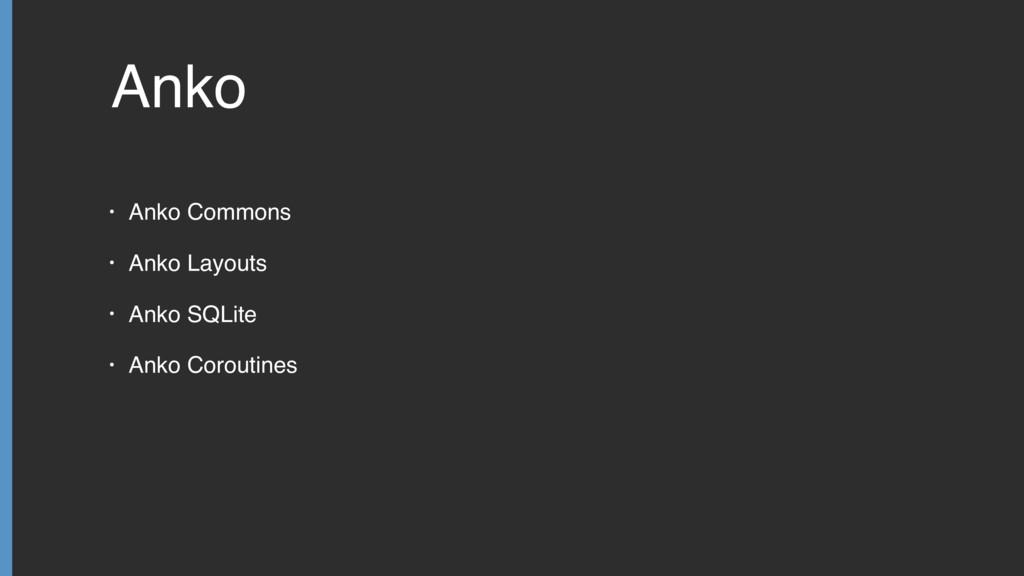 Anko • Anko Commons • Anko Layouts • Anko SQLit...