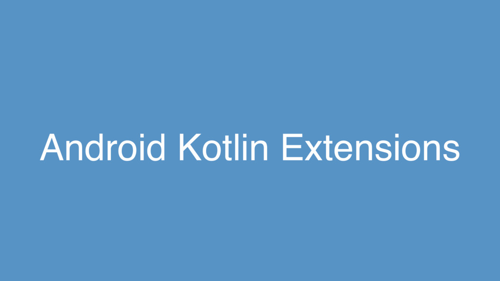 Android Kotlin Extensions