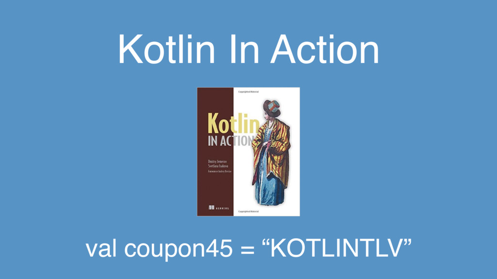 "Kotlin In Action val coupon45 = ""KOTLINTLV"""
