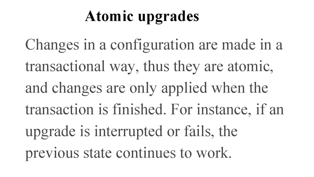 Atomic upgrades Changes in a configuration are ...