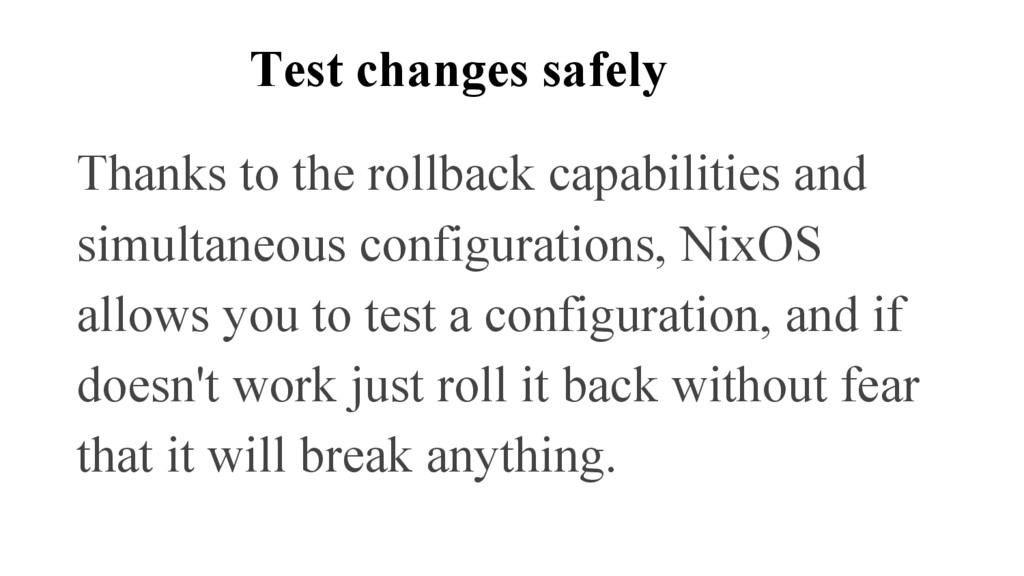 Test changes safely Thanks to the rollback capa...