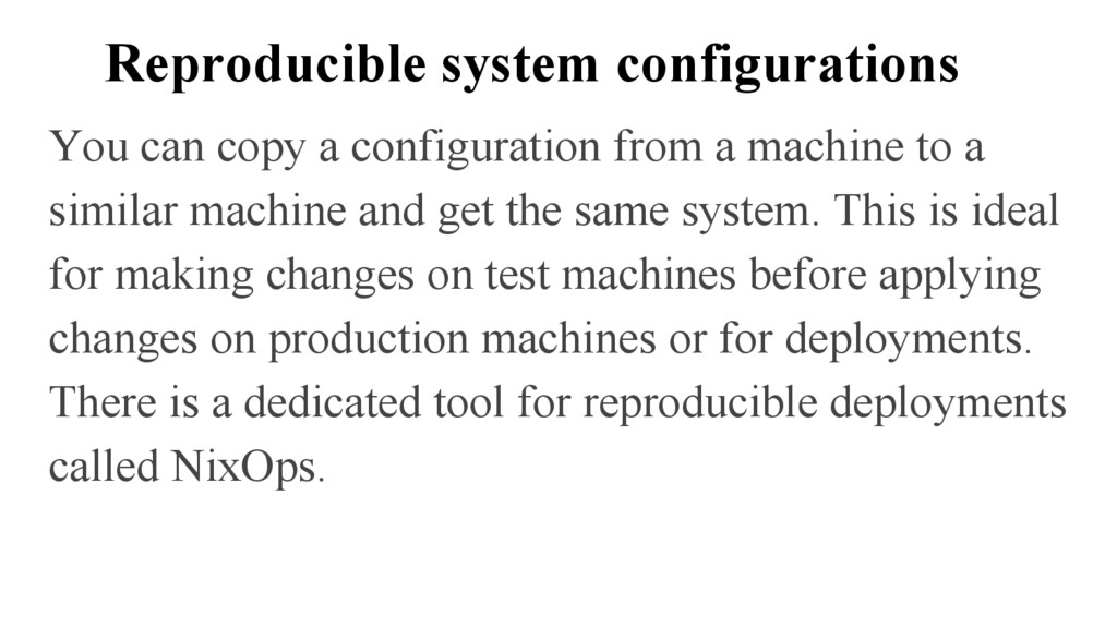 Reproducible system configurations You can copy...