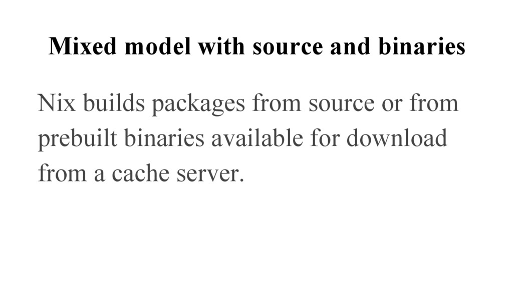 Mixed model with source and binaries Nix builds...