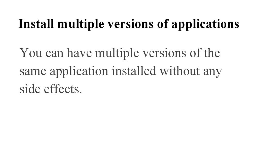 Install multiple versions of applications You c...