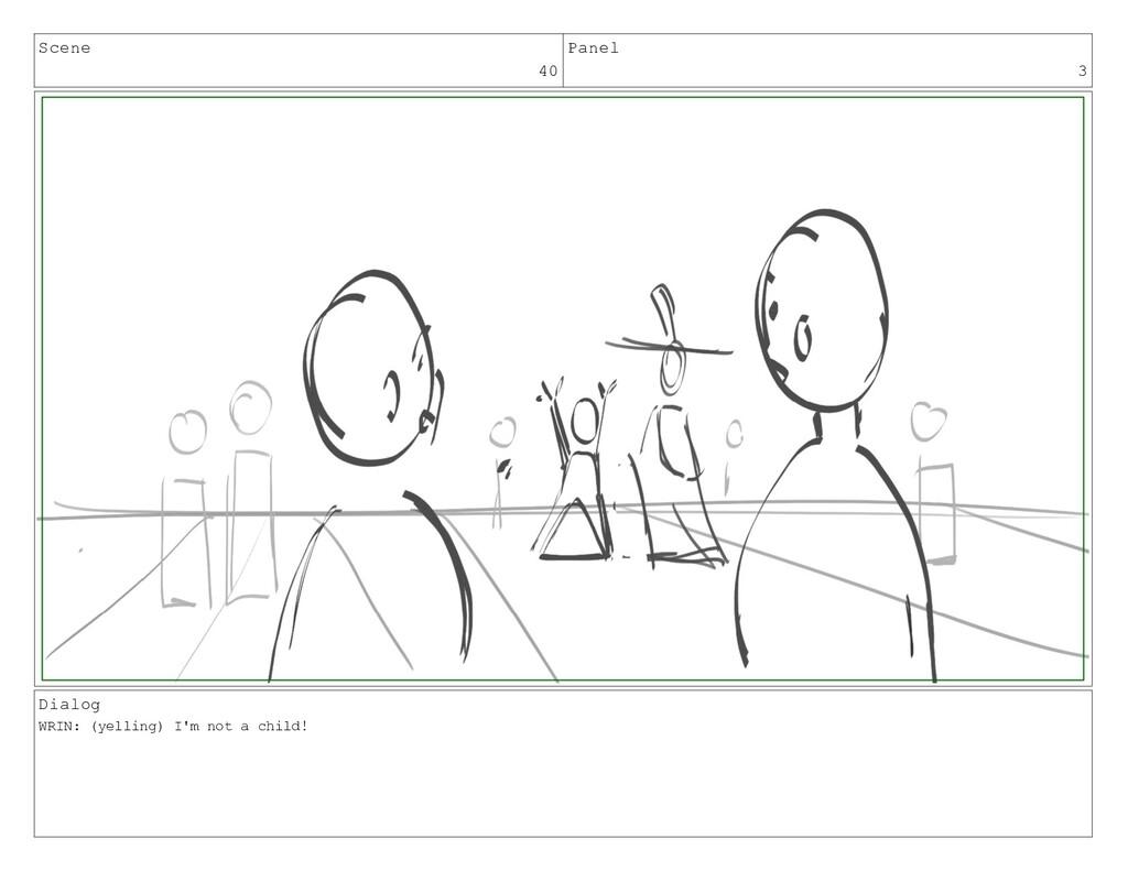 Scene 40 Panel 3 Dialog WRIN: (yelling) I'm not...