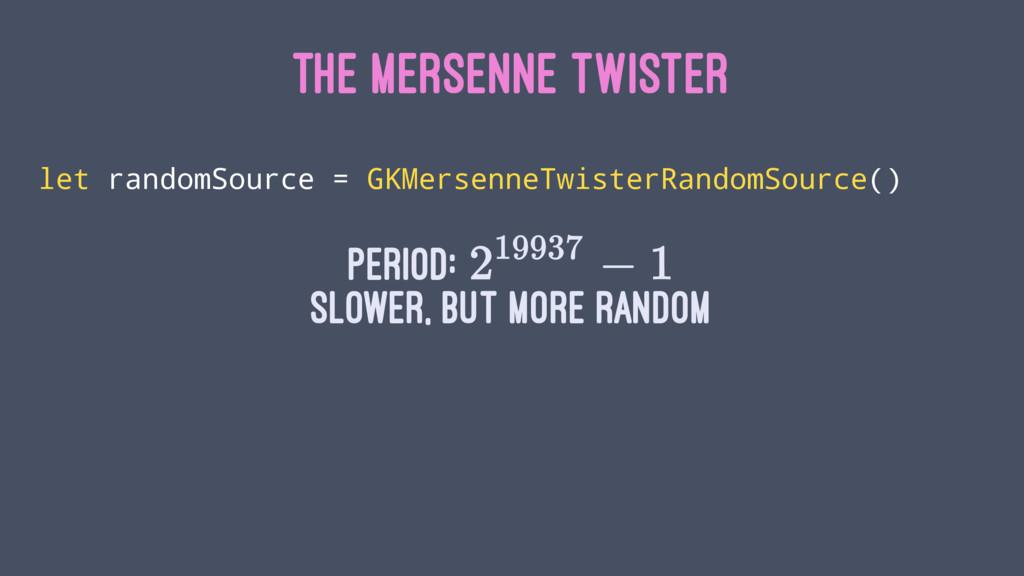 THE MERSENNE TWISTER let randomSource = GKMerse...