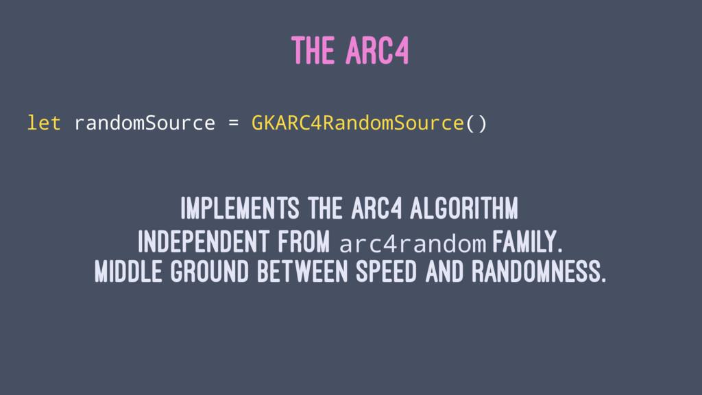 THE ARC4 let randomSource = GKARC4RandomSource(...