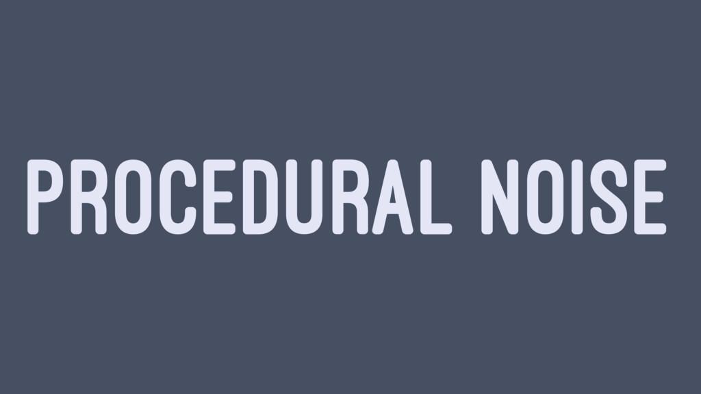 PROCEDURAL NOISE