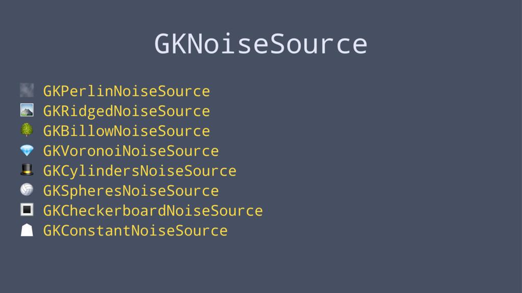 GKNoiseSource ! GKPerlinNoiseSource ⛰ GKRidgedN...