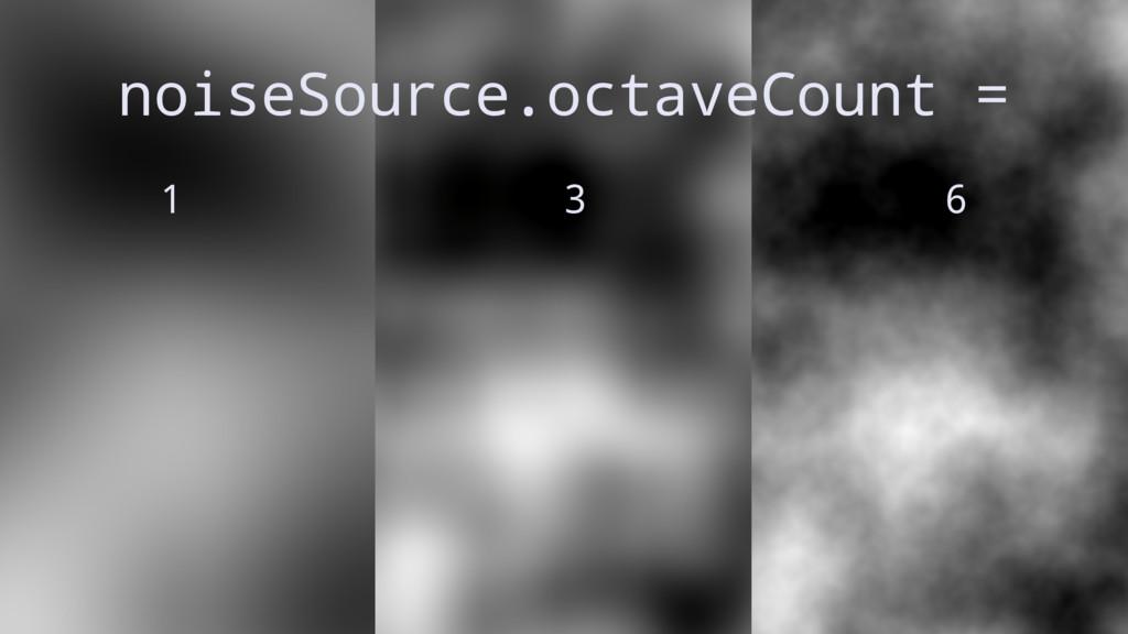 noiseSource.octaveCount = 1 3 6