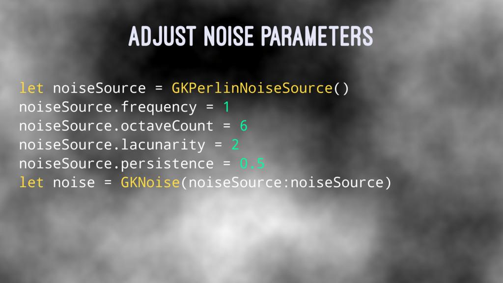 ADJUST NOISE PARAMETERS let noiseSource = GKPer...