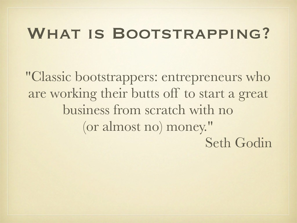 "What is Bootstrapping? ""Classic bootstrappers: ..."