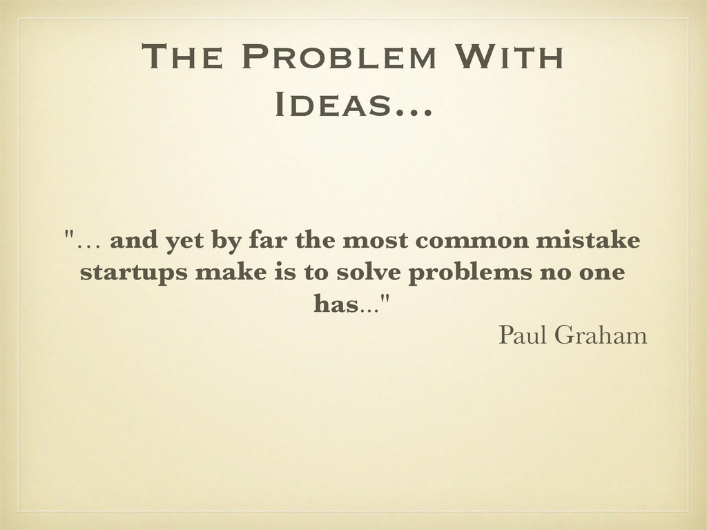 "The Problem With Ideas... ""… and yet by far the..."