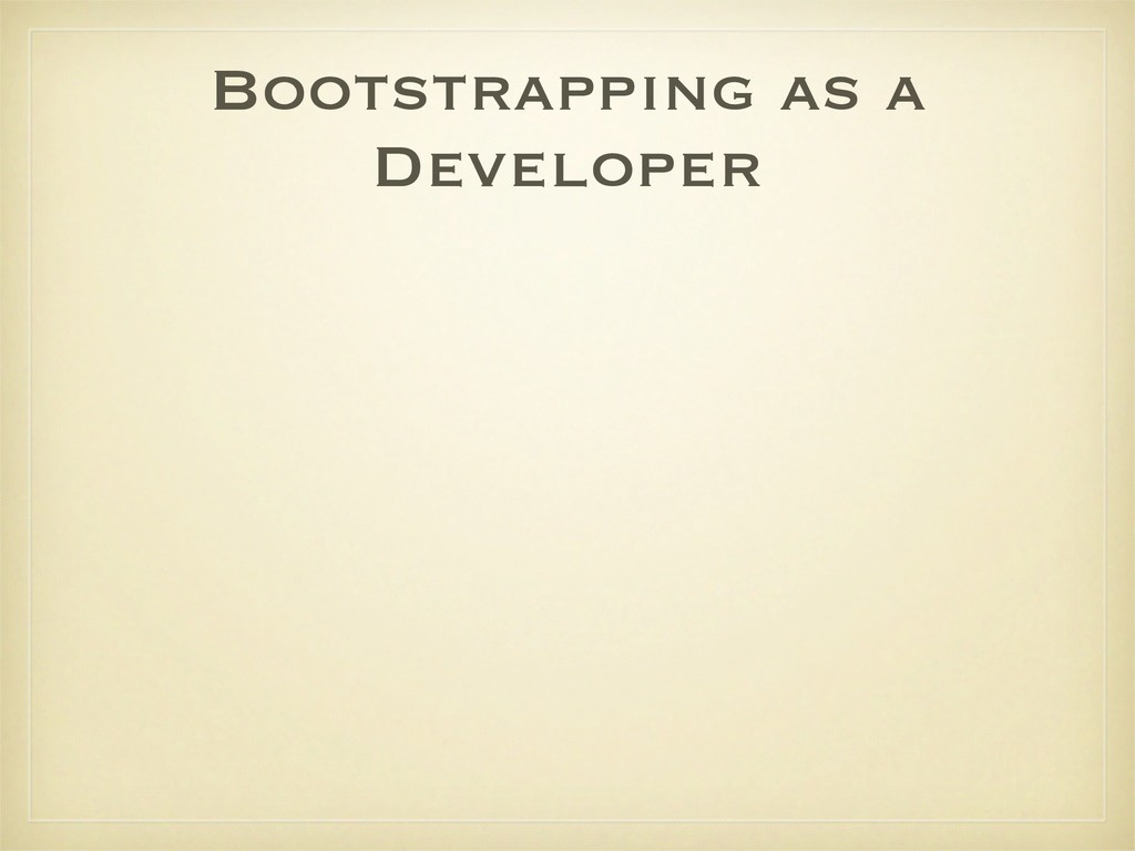 Bootstrapping as a Developer