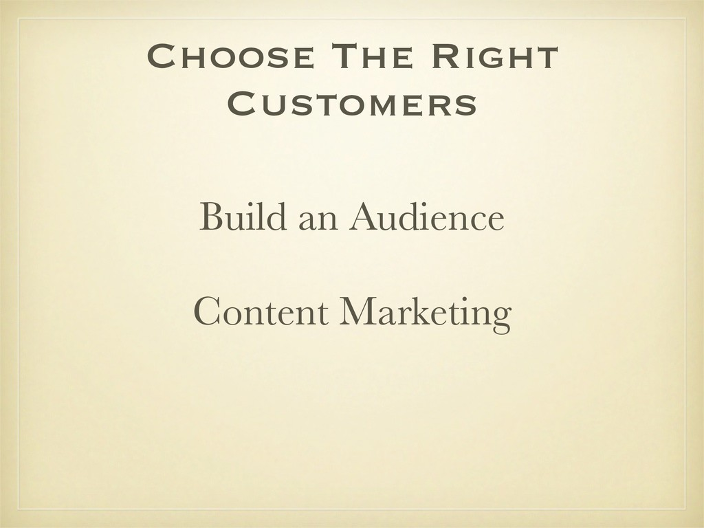 Choose The Right Customers Build an Audience Co...