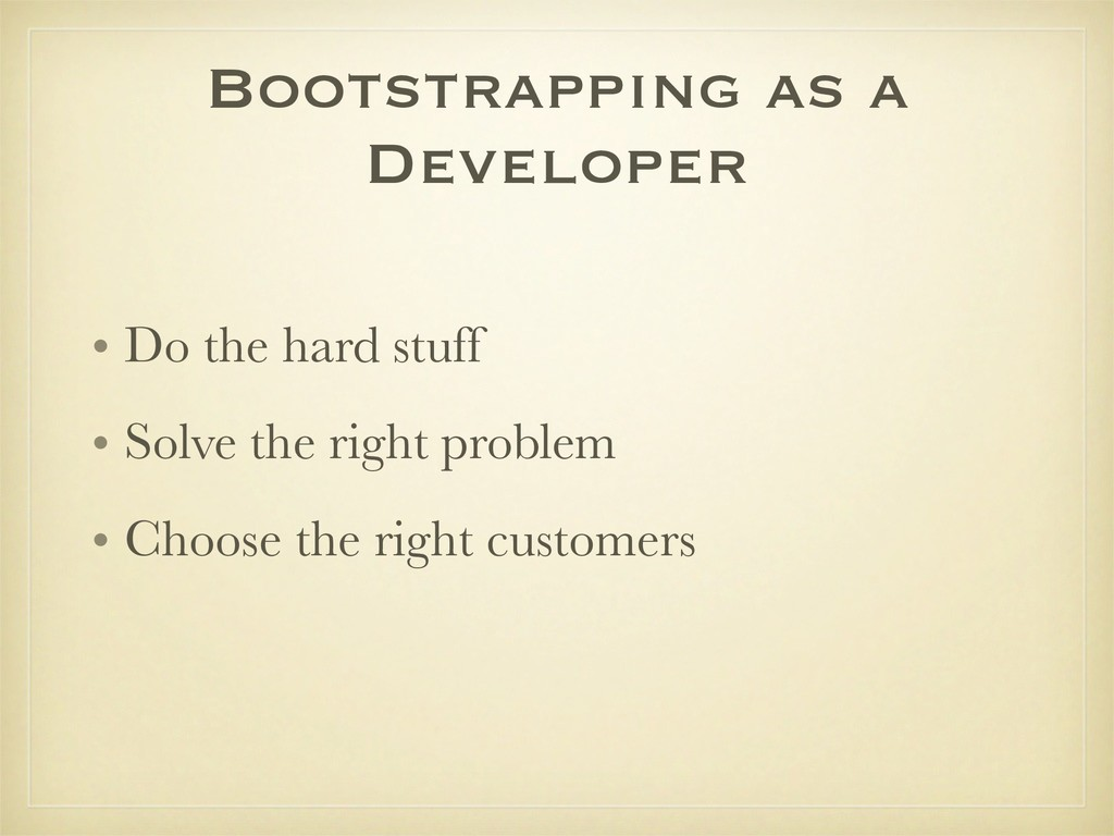 Bootstrapping as a Developer • Do the hard stuf...