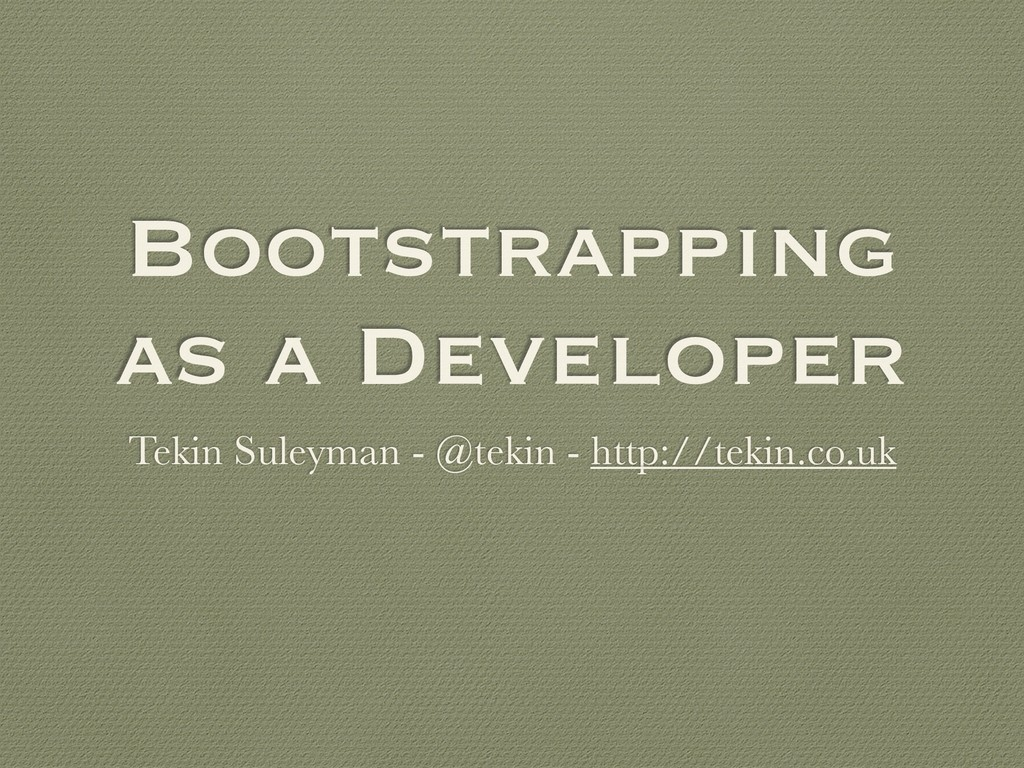 Bootstrapping as a Developer Tekin Suleyman - @...