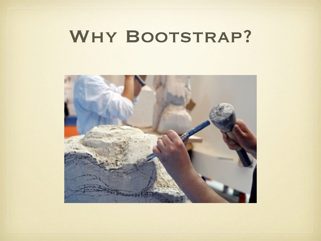 Why Bootstrap?