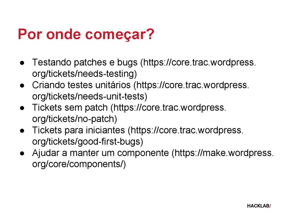 HACKLAB/ Por onde começar? ● Testando patches e...