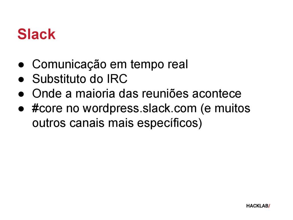 HACKLAB/ Slack ● Comunicação em tempo real ● Su...