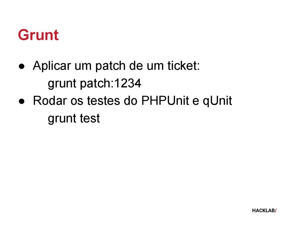 HACKLAB/ Grunt ● Aplicar um patch de um ticket:...