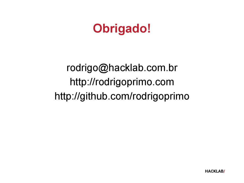 HACKLAB/ Obrigado! rodrigo@hacklab.com.br http:...