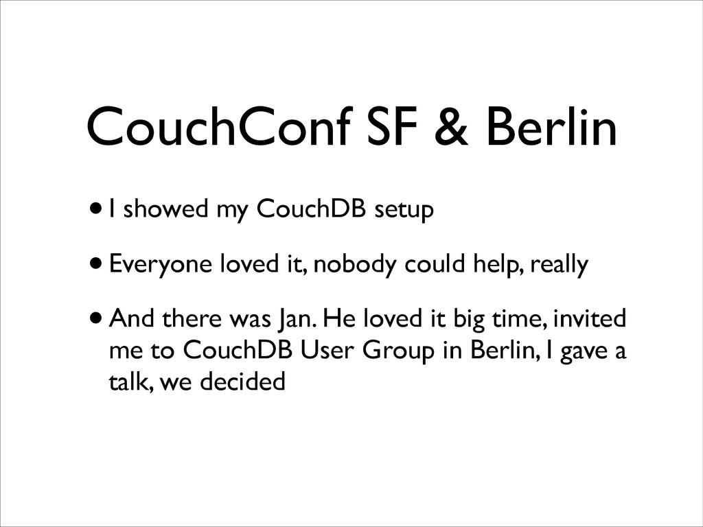 CouchConf SF & Berlin •I showed my CouchDB setu...