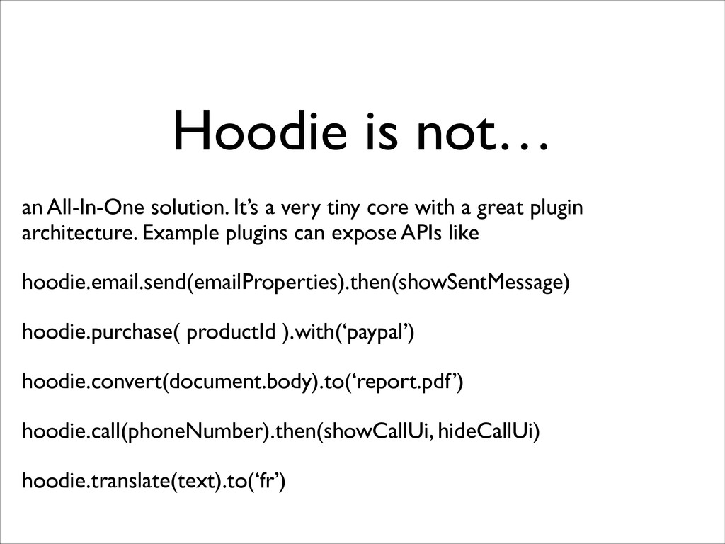 Hoodie is not… an All-In-One solution. It's a v...