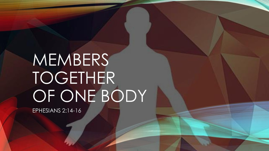 MEMBERS TOGETHER OF ONE BODY EPHESIANS 2:14-16