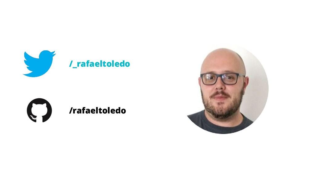 /_rafaeltoledo /rafaeltoledo