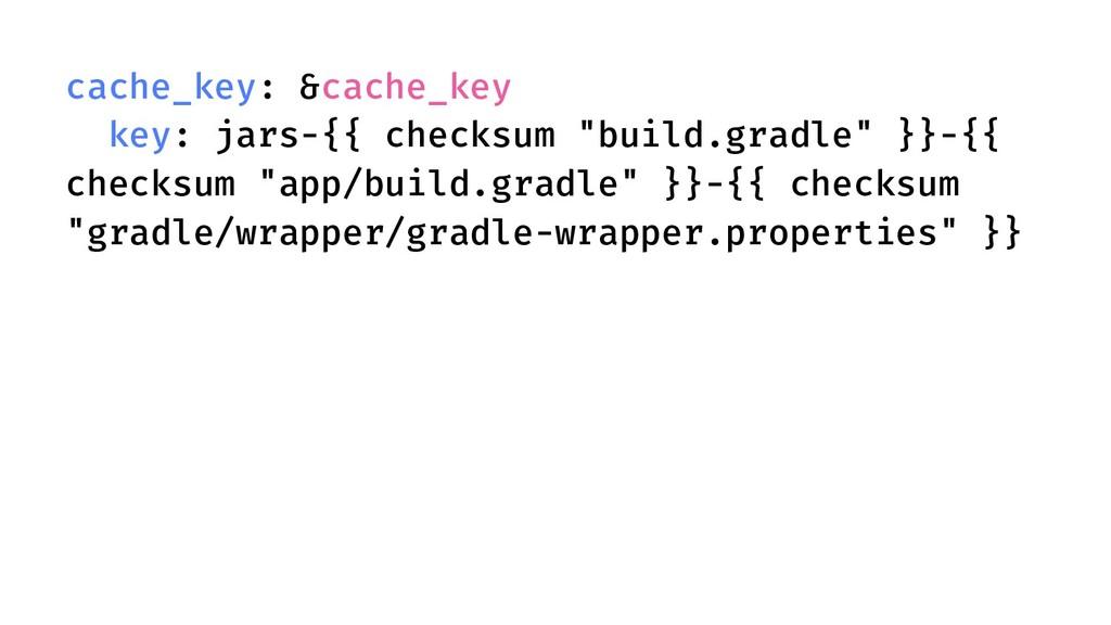 "cache_key: &cache_key key: jars-{{ checksum ""bu..."