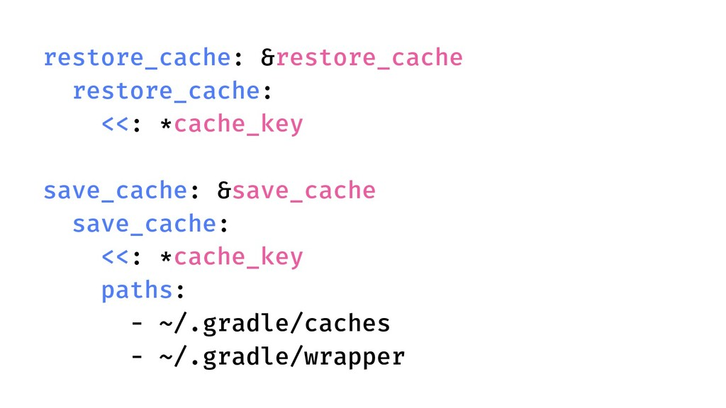 restore_cache: &restore_cache restore_cache: <<...
