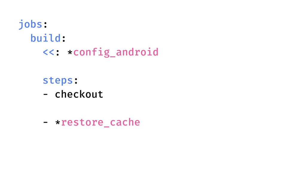 jobs: build: <<: *config_android steps: - check...