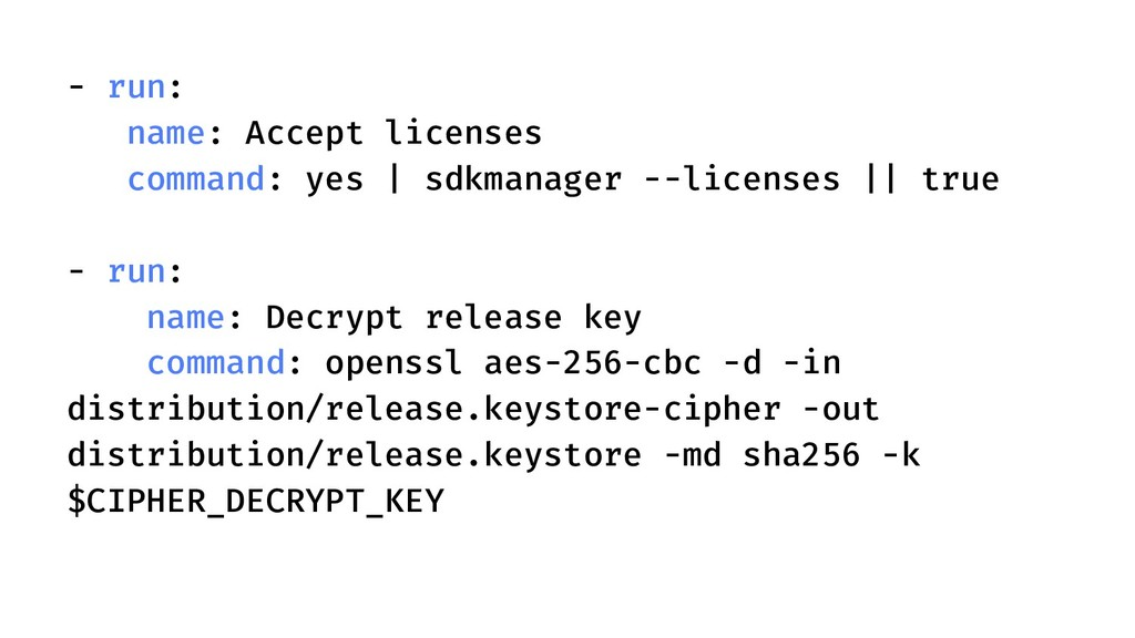 - run: name: Accept licenses command: yes | sdk...