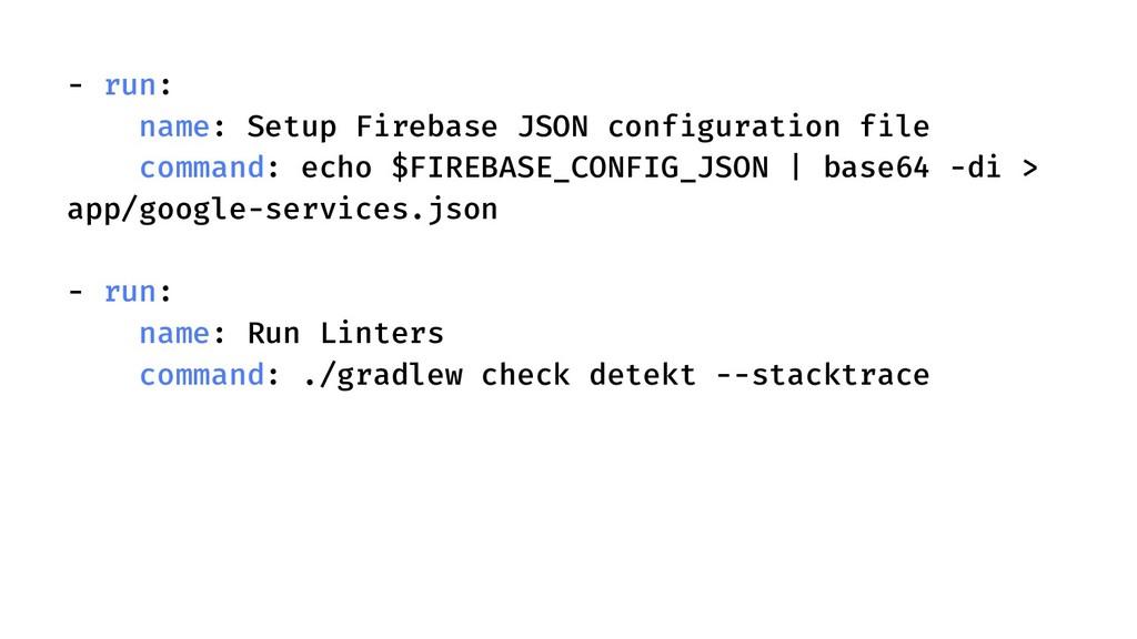 - run: name: Setup Firebase JSON configuration ...