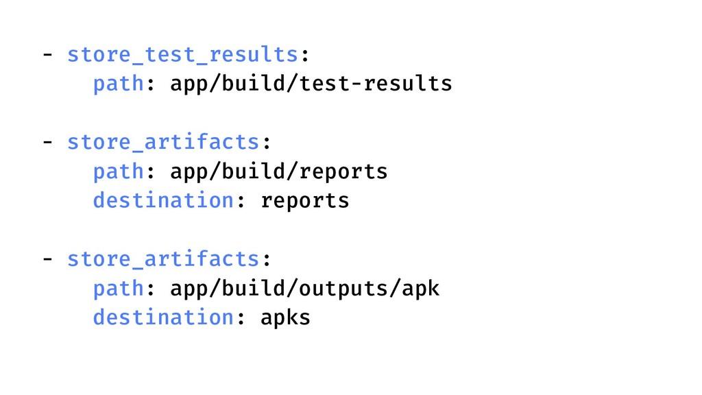 - store_test_results: path: app/build/test-resu...