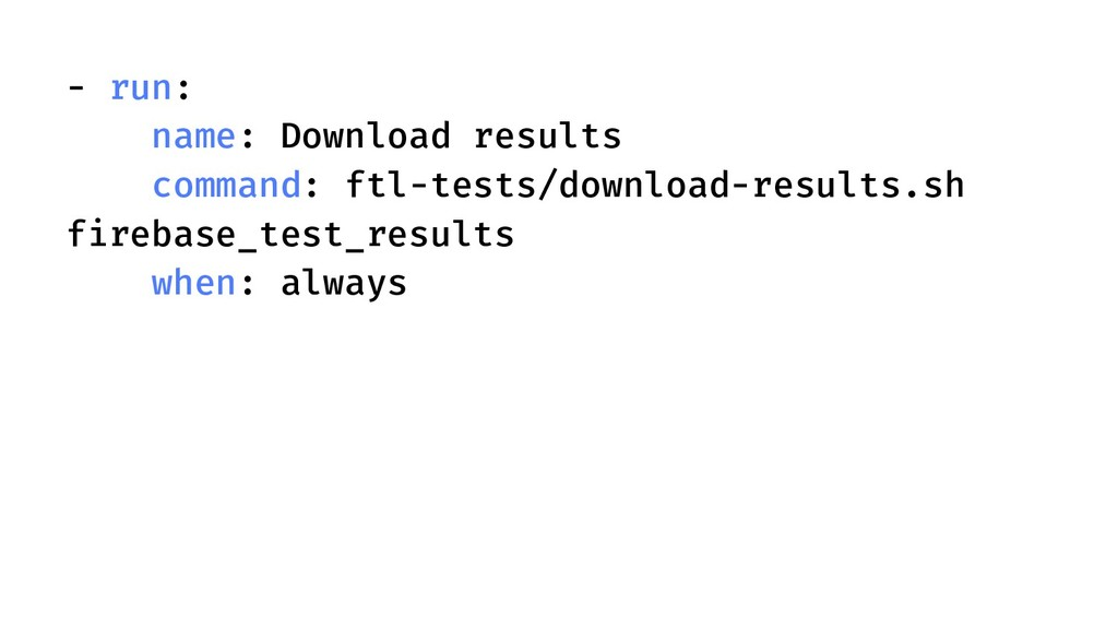 - run: name: Download results command: ftl-test...
