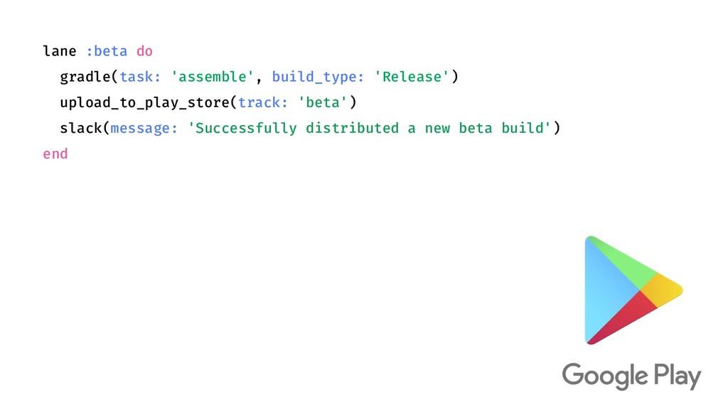lane :beta do gradle(task: 'assemble', build_ty...