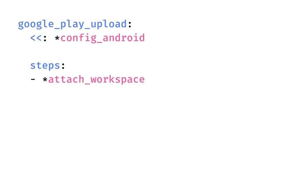 google_play_upload: <<: *config_android steps: ...